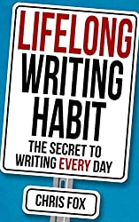 Lifelong Writing Habit: The Secret to Writing Every Day: Write Faster, Write Smarter