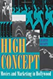 High Concept: Movies and Marketing in Hollywood (Texas Film Studies Series)