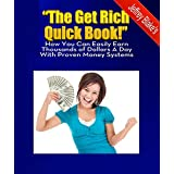 """""""The Get Rich Quick Book!"""" - How You Can Easily Earn Thousands of Dollars A Day with Proven Money Systems"""