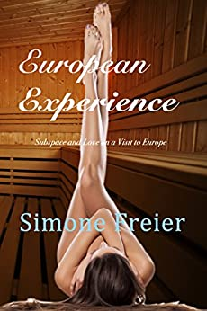 European Experience: Subspace and Love on a Visit to Europe (Experiences Book 5) by [Freier, Simone]