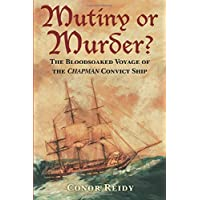 Mutiny or Murder? The Bloodstained Voyage of the Chapman Convict Ship
