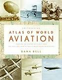 Smithsonian Atlas of World Aviation, Dana Bell, 0061251445