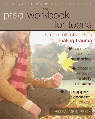 The PTSD Workbook for Teens: Simple, Effective Skills for Healing Trauma (Counselling Skills And Social Work A Relationship)