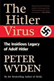 The Hitler Virus: The Insidious Legacy of Adolph Hitler by Peter Wyden (2012-02-01)