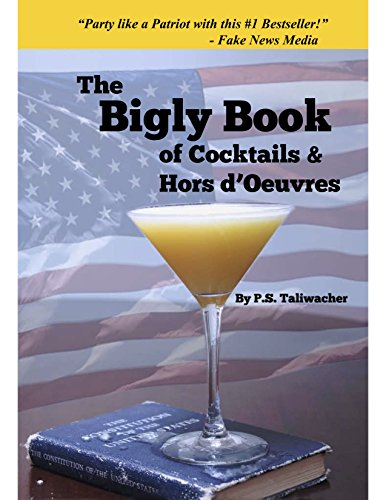 The Bigly Book of Cocktails & Hors (Patriotic Cocktails)