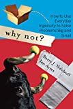 Book Cover for Why Not?: How to Use Everyday Ingenuity to Solve Problems Big And Small