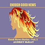Enough Good News: Good News Series, Vol. 1 | Audrey McKay