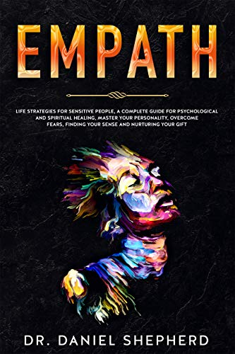 Empath: Life Strategies for Sensitive People, A complete Guide for Psychological and Spiritual Healing, Master your Personality, Overcome Fears, Finding your Sense and Nurturing your Gift by [Shepherd, Dr. Daniel]