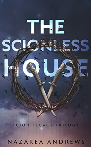 The Scionless House (The Scion Legacy Book 1) by [Andrews, Nazarea]