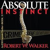 Absolute Instinct: Instinct Thriller Series, Book 11 | Robert W. Walker