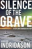 Silence of the Grave: A Reykjavik Murder Mystery