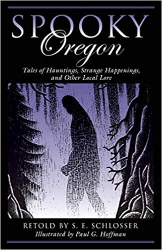 Spooky Oregon: Tales of Hauntings, Strange Happenings, and Other Local Lore Paperback – August 1, 2018