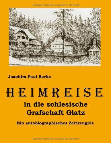 Heimreise in die schlesische Grafschaft Glatz: Ein autobiographisches Zeitzeugnis