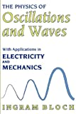 img - for The Physics of Oscillations and Waves: With Applications in Electricity and Mechanics (Technology) book / textbook / text book