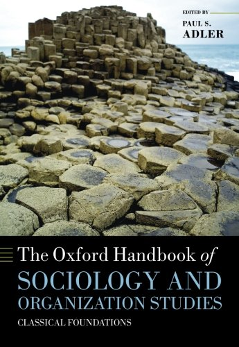 The Oxford Handbook of Sociology and Organization Studies: Classical Foundations (Oxford Handbooks) by Oxford University Press