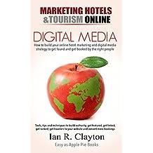 Digital Media Marketing: Driving Traffic To Your Website (Marketing Hotels Tourism Online Book 2)