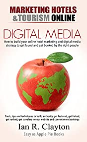 Digital Media Marketing: Driving Traffic To Your Website (Marketing Hotels Tourism Online Book 2)