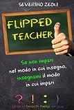 Flipped Teacher: Se Non Impari Nel Modo in Cui Insegno, Insegnami Il Modo in Cui Impari