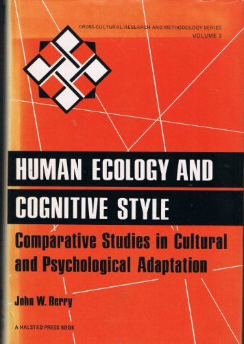 Human Ecology and Cognitive Style: Comparative Studies in Cultural and Psychological Adaptation (Cross-cultural Research