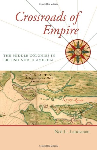 Crossroads of Empire: The Middle Colonies in British North America (Regional Perspectives on Early America)