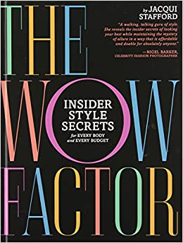 The Wow Factor: Insider Style Secrets for Every Body and Every Budget: Jacqui Stafford: Amazon.com: Books