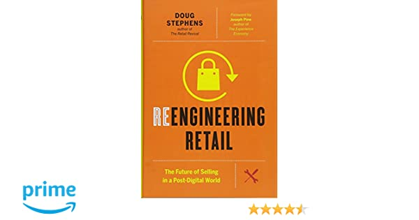 Reengineering Retail: The Future of Selling in a Post-Digital World: Amazon.es: Doug Stephens, Joseph Pine: Libros en idiomas extranjeros