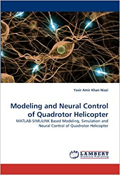 Book Modeling and Neural Control of Quadrotor Helicopter: MATLAB-SIMULINK Based Modeling, Simulation and Neural Control of Quadrotor Helicopter