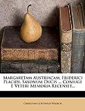 Margaretam Austriacam, Friderici Placidi, Saxonum Ducis ... Coniuge e Veteri Memoria Recenset..., Christian Gotthold Wilisch, 1273857305