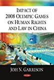 Impact of 2008 Olympic Games on Human Rights and Law in China, Joh N. Garrison, 1606925113