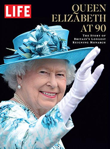 LIFE Queen Elizabeth at 90: The Story of Britain
