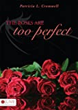 The Roses are too Perfect, Patricia L. Cromwell, 1606046888