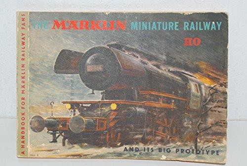 The Marklin Miniature Railway HO and Its Big Prototypes : A Handbook for Marklin Railway Fans