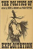 The Politics of Exploitation, Gene L. Mason and Fred Vetter, 039431493X