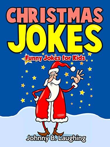 Christmas Jokes: Funny Christmas Jokes for Kids (Holiday Jokes Book 1)