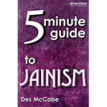 The 5 Minute Guide to Jainism: - what you really need to know (Diversiton's Pocket Guides to World Faiths Book 8)