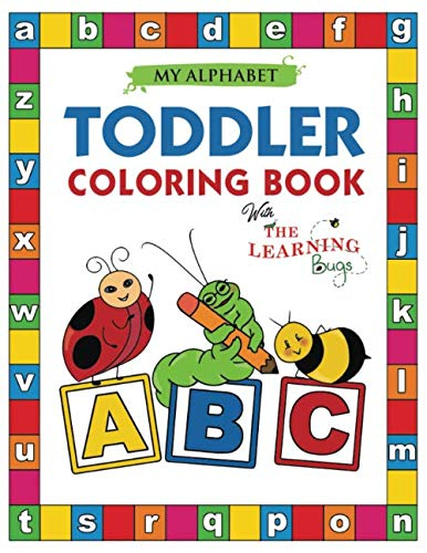 My Alphabet Toddler Coloring Book with The Learning Bugs: Fun Coloring Books for Toddlers & Kids Ages 2, 3, 4 & 5 - Activity Book Teaches ABC, Letters & Words for Kindergarten & Preschool Prep Success (Crafts For Four Year Olds)