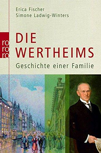 Die Wertheims: Geschichte einer Familie Taschenbuch – 2. Mai 2007 Erica Fischer Simone Ladwig-Winters Rowohlt Taschenbuch Verlag 3499622920