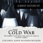 A Brief History of the Cold War: Brief Histories | John Hughes-Wilso