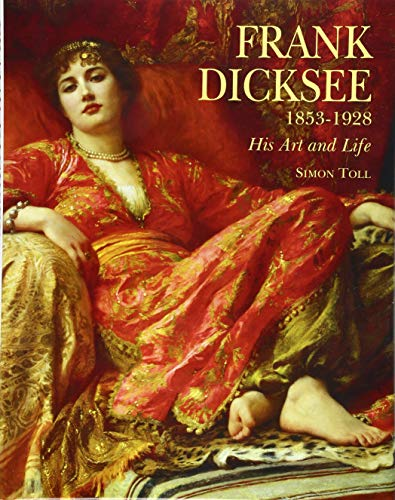 Frank Dicksee: 1853-1928; His Art and Life