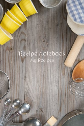 Recipe Notebook: My Recipes (Blank Cookbooks) (Volume 33) by Recipe Junkies
