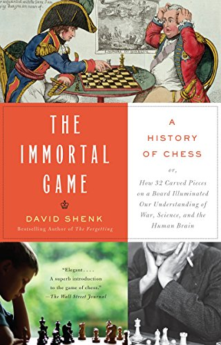 The Immortal Game: A History of Chess or How 32 Carved Pieces on a Board Illuminated Our Understanding of War, Art…