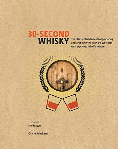 30-Second Whisky: The 50 essential elements of producing and enjoying the world's whiskies, each explained in half a minute