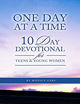One Day At a Time 10 Day Devotional for Teens and Young Women by [Gary, Monica]