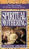 Spiritual Mothering, Susan Hunt, 0891077197