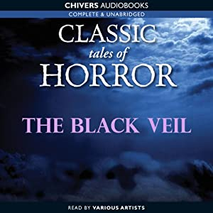 Classic Tales of Horror: The Black Veil Audiobook