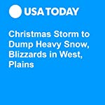 Christmas Storm to Dump Heavy Snow, Blizzards in West, Plains | Doug Stanglin