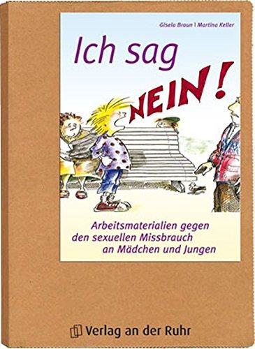 Ich sag NEIN: Arbeitsmaterialien gegen den sexuellen Mißbrauch an Mädchen und Jungen Taschenbuch – Dezember 2008 Gisela Braun Martina Keller Verlag an der Ruhr 3834604313