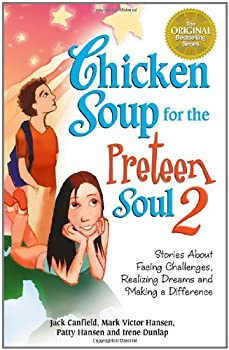 Chicken Soup for the Preteen Soul 2: Stories About Facing Challenges, Realizing Dreams and Making a Difference (Chicken Soup for the Soul (Paperback Health Communications)) 0757301509 Book Cover