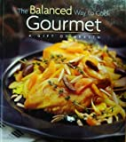 The Balanced Way to Cook Gourmet, Patti Sowalsky, 0972985301