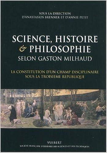 Livre gratuits Science, histoire & philosophie selon Gaston Milhaud : La constitution d'un champ disciplinaire sous la Troisième République epub pdf